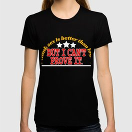 """""""I Think Sex is Better than Logic, But I Can't Prove It"""" tee design for all naughty and liberated! T-shirt"""