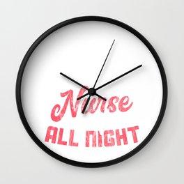 Night Shift Nurse Gift product Sleep All Day Nurse All Night print Wall Clock
