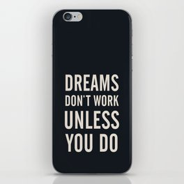 Dreams don't work unless You Do. Quote typography, to inspire, motivate, boost, overcome difficulty iPhone Skin
