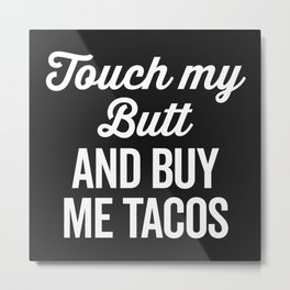Touch My Butt Funny Quote Metal Print