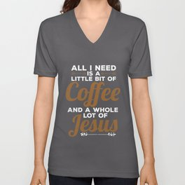 All I Need Is a Little Coffee and a Lot of Jesus Unisex V-Neck