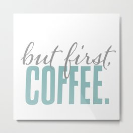 But First Coffee Typography Design Metal Print
