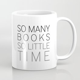 So Many Books, So Little Time Coffee Mug