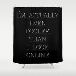 Cooler Than I Look Online - Black Shower Curtain