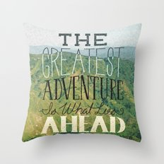The Greatest Adventure is What Lies Ahead Throw Pillow