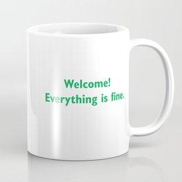 welcome everything is Fine Coffee Mug