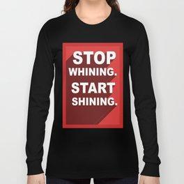 Stop Whining, Start Shining Long Sleeve T-shirt