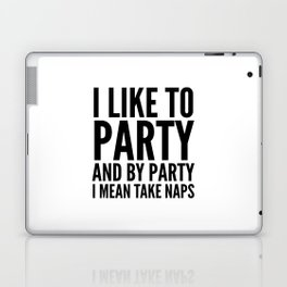 I LIKE TO PARTY AND BY PARTY I MEAN TAKE NAPS Laptop & iPad Skin