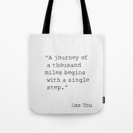 A journey of a thousand miles begins with a single step. Tote Bag