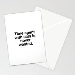 Time spent with cats is never wasted Stationery Cards
