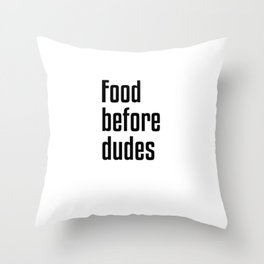 Food Before Dudes Throw Pillow