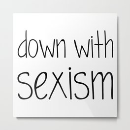 Down With Sexism Metal Print