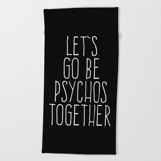 Let's Be Psychos Funny Quote Beach Towel