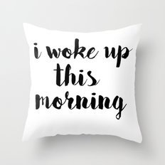 I woke up Throw Pillow