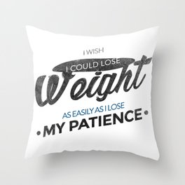 Lose Weight Not Patience Throw Pillow