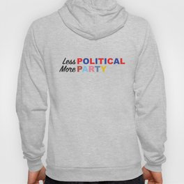 Less Political // More Party Hoody