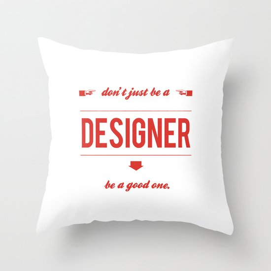 Don't just be a designer. Throw Pillow