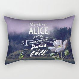 Before Alice got to Wonderland she had to fall - Quote Rectangular Pillow