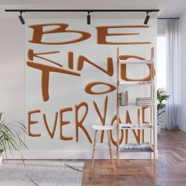 Be Kind To Everyone Positive Quote Wall Mural