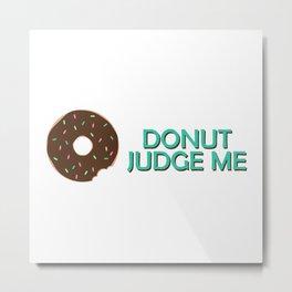 Donut Judge Me Metal Print