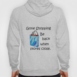 Gone Shopping Be Back When Stores Close Hoody