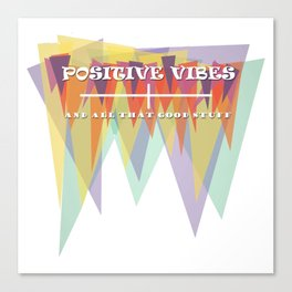 Positive Vibes and All That Good Stuff! Canvas Print