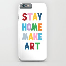 Stay Home Make Art iPhone Case