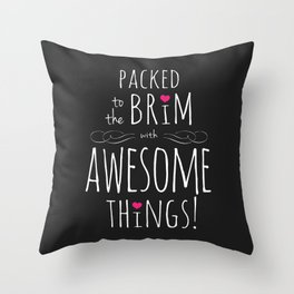 Packed to the Brim with Awesome Things Throw Pillow