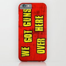 WE GOT GUNS OVER HERE iPhone 6s Slim Case