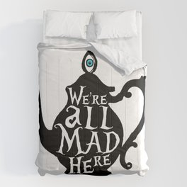 """""""We're all MAD here"""" - Alice in Wonderland - Teapot Comforters"""