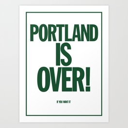 Portland is Over! (If you want it) Art Print