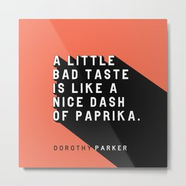A Little Bad Taste - Dorothy Parker Pop Quote Metal Print