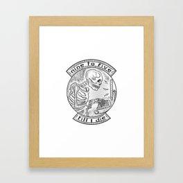 9 to 5 till' I die Framed Art Print