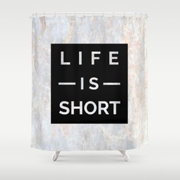 Marble Motto Life is Short Shower Curtain