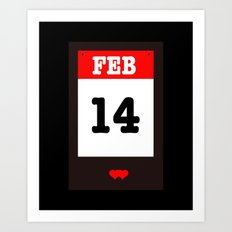 VALENTINES DAY 14 FEB - A SUBTLE REMINDER - A DATE TO BE REMEMBERED! Art Print