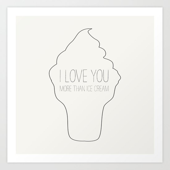 I Love You More Than Ice Cream: I Love You More Than Ice Cream Art Print By Allyson