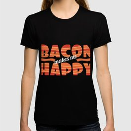 """It's bacon  day! """"Bacon Makes Me Happy"""" tee design for bacon lovers like you! Awesome gift too!  T-shirt"""