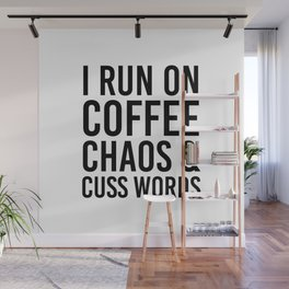 I Run On Coffee, Chaos & Cuss Words Wall Mural