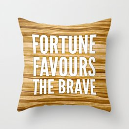 06. Fortune favours the brave Throw Pillow