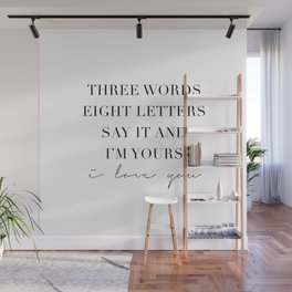 Three Words, Eight Letters, Say It and I'm Yours. I Love You Wall Mural