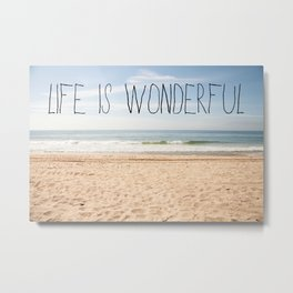 Life is Wonderful Metal Print