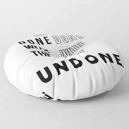 Be Done With The Undone- motivational text Floor Pillow