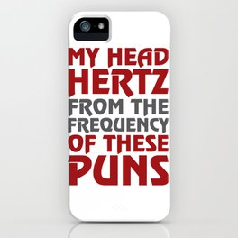My Head Hertz from these Puns Funny T-shirt iPhone Case