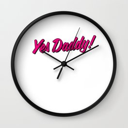 Yes Daddy graphic - AP DDLB DDLG BDSM Submissive prints Wall Clock