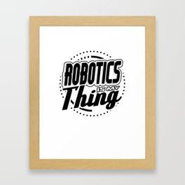 Robot Fun Robtics Is My Thing Framed Art Print