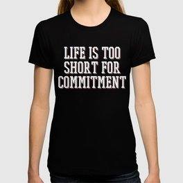 Great Commitment Tshirt Design Life is too short for committment T-shirt