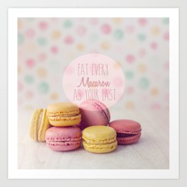 Eat Every Macaron As Your Last Art Print