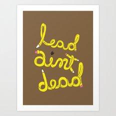 Lead Ain't Dead Art Print