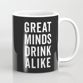 Great Minds Drink Alike Funny Quote Coffee Mug
