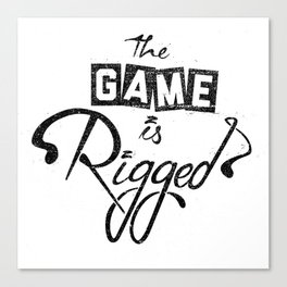 The Game is Rigged Canvas Print